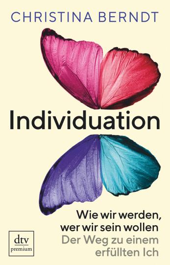 Individuation. Wie wir werden, wer wir sein wollen. Der Weg zu einem erfüllten Ich.