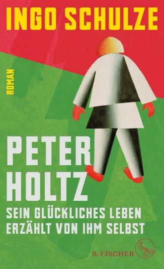 Ingo Schulze. Peter Holtz - Sein glückliches Leben erzählt von ihm selbst. Roman.