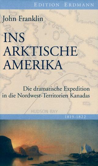 Ins arktische Amerika. Die dramatische Expedition in die Nordwest-Territorien Kanadas