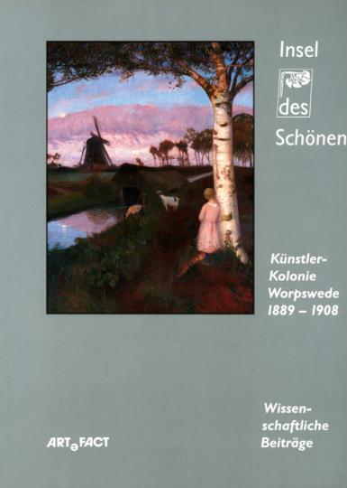 Insel des Schönen. Künstlerkolonie Worpswede 1889-1908.