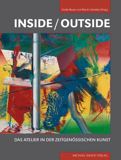 Inside - Outside. Das Atelier in der zeitgenössischen Kunst.