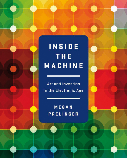 Inside the Machine. Art and Invention in the Electronic Age.