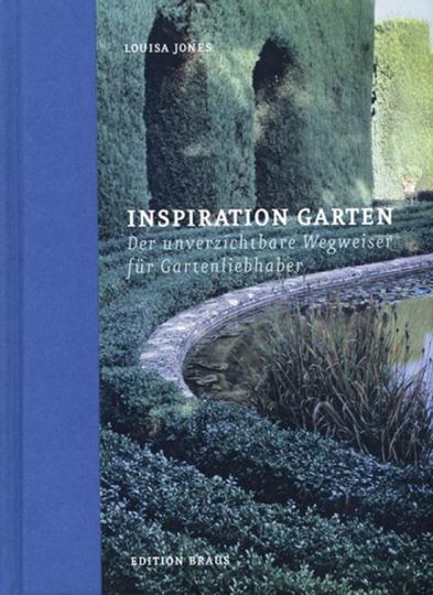 Inspiration Garten. Der unverzichtbare Wegweiser für Gartenliebhaber.