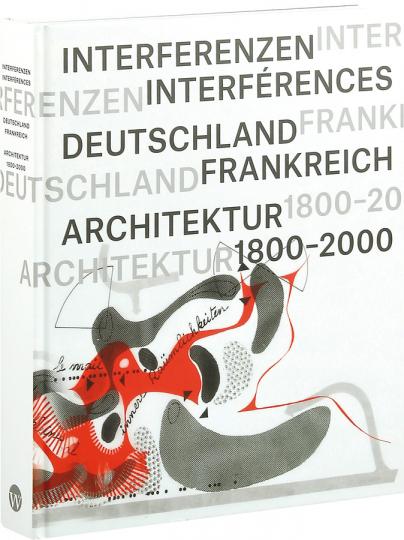 Interferenzen. Architektur. Deutschland - Frankreich 1800-2000.