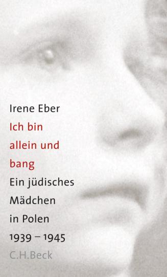 Irene Eber. Ich bin allein und bang. Ein jüdisches Mädchen in Polen 1939 - 1945.