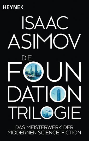 Isaac Asimov. Die Foundation-Trilogie. Foundation, Foundation und Imperium, Zweite Foundation.