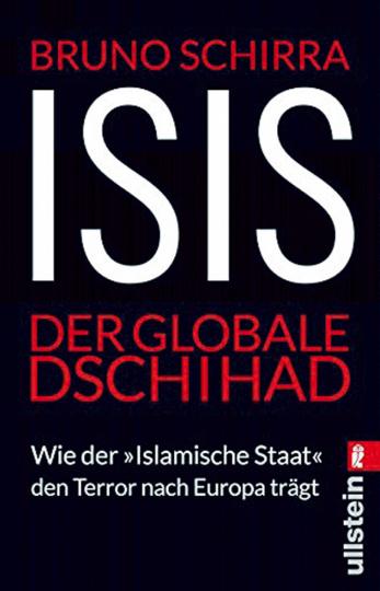 ISIS. Der globale Dschihad: Wie der Islamische Staat den Terror nach Europa trägt