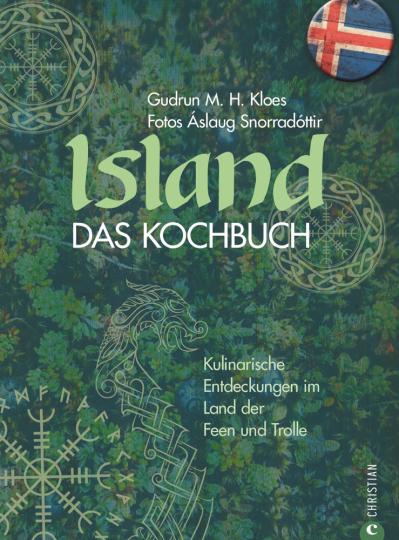 Island. Das Kochbuch. Kulinarische Entdeckungen im Land der Feen und Trolle.