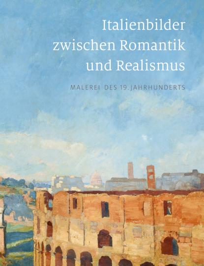 Italienbilder zwischen Romantik und Realismus. Malerei des 19. Jahrhunderts.