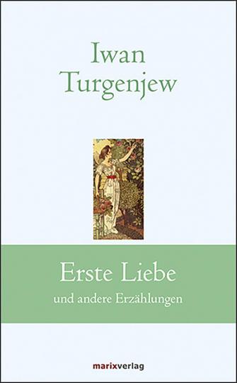 Iwan Sergejewitsch Turgenjew. Erste Liebe und andere Erzählungen.