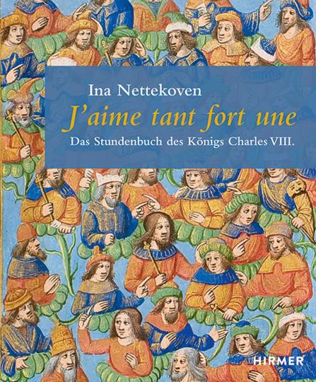 J'aime Tant Fort Une. Stundenbuch Charles VIII.