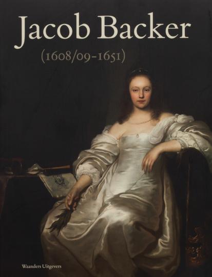Jacob Backer 1608-1651. Rembrandts Gegenpol.