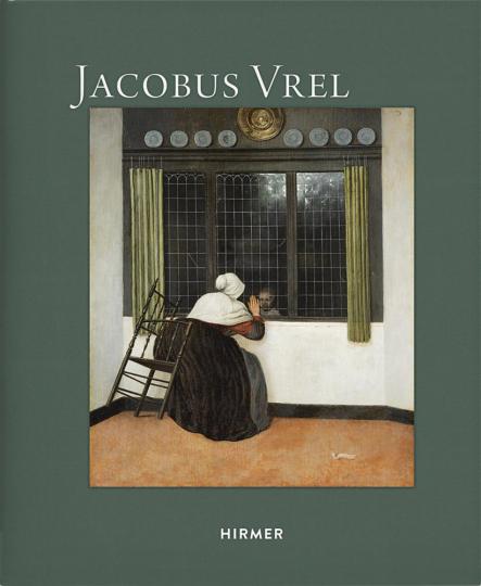 Jacobus Vrel. Auf den Spuren eines rätselhaften Malers.