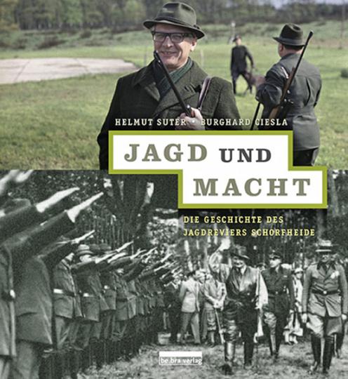 Jagd und Macht. Die Geschichte des Jagdreviers Schorfheide.