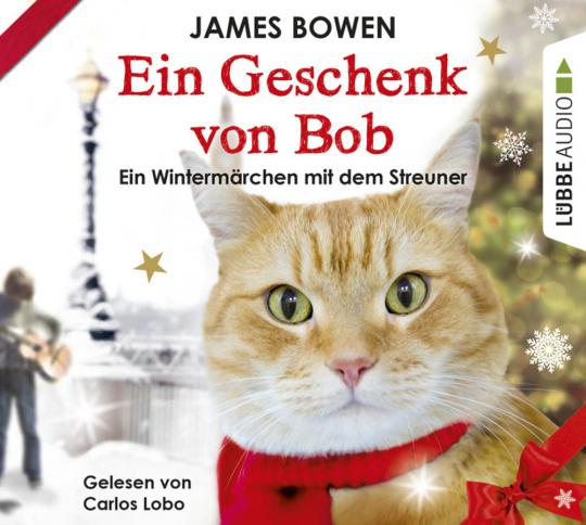 James Bowen. Ein Geschenk von Bob. Ein Wintermärchen mit dem Streuner. 2 CDs.