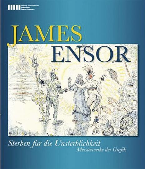 James Ensor. Sterben für die Sterblichkeit.