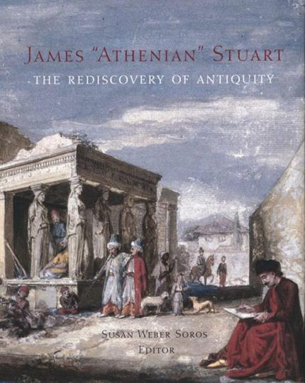 James »Athenian« Stuart. Die Wiederentdeckung der Antike.