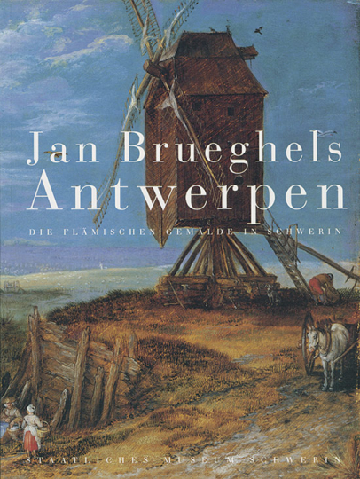 Jan Brueghels Antwerpen. Die flämischen Gemälde in Schwerin