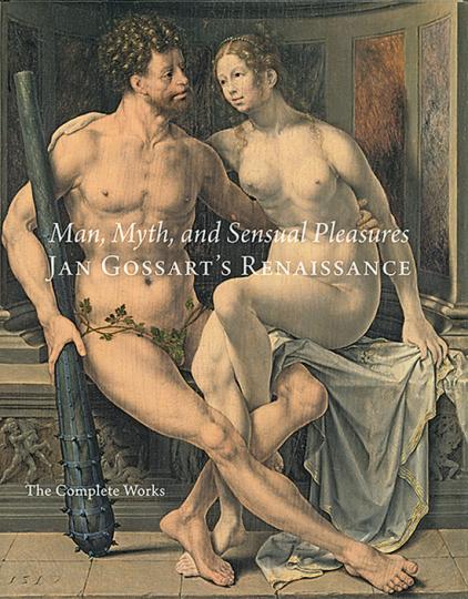 Jan Gossart's Renaissance. Man, Myth, and Sensual Pleasures. The Complete Works