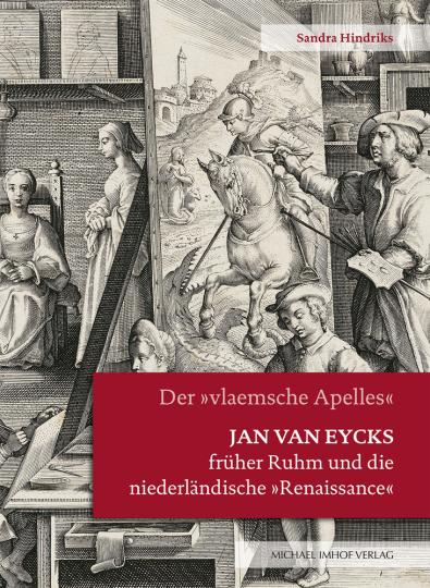 Jan van Eycks früher Ruhm und die niederländische »Renaissance«. Der »vlaemsche Apelles«.