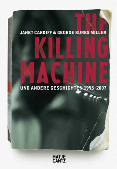 Janet Cardiff & George Bures Miller. The Killing Machine und andere Geschichten 1995-2007