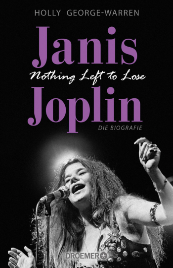 Janis Joplin. Nothing Left to Lose. Die Biografie.