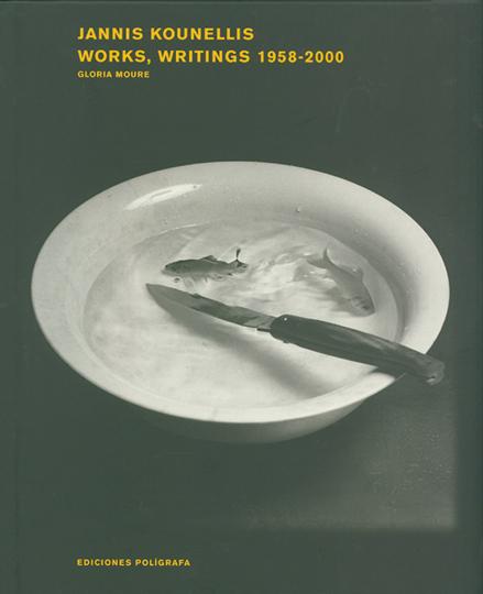 Jannis Kounellis. Works, Writings. 1958-2000.