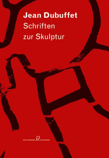 Jean Dubuffet. Schriften zur Skulptur.