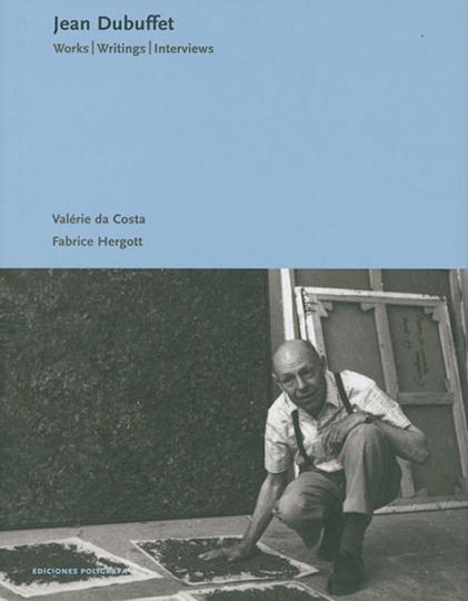 Jean Dubuffet. Works - Writings - Interviews.