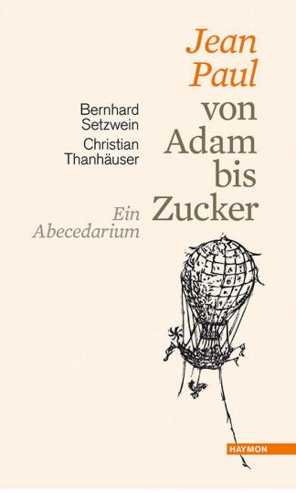 Jean Paul von Adam bis Zucker: Ein Abecedarium.