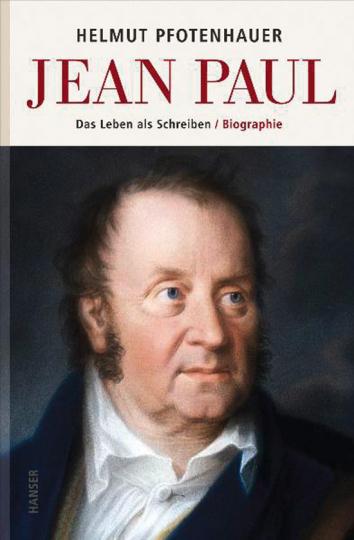 Jean Paul. Das Leben als Schreiben. Biografie.