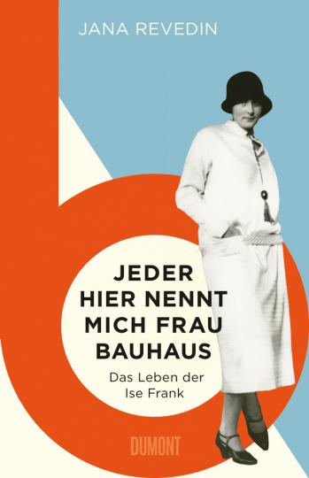 Jeder hier nennt mich Frau Bauhaus. Das Leben der Ise Frank.