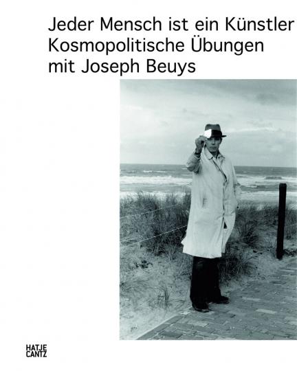 Jeder Mensch ist ein Künstler. Kosmopolitische Übungen mit Joseph Beuys.