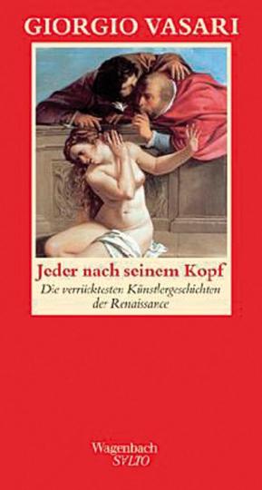 Jeder nach seinem Kopf. Die verrücktesten Künstlergeschichten der italienischen Renaissance.