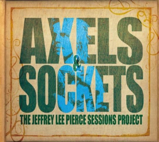 Jeffrey Lee Pierce Sessions Project. Axels & Sockets. CD.