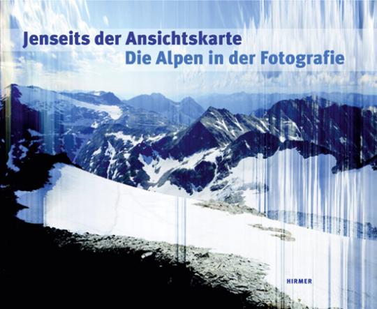Jenseits der Ansichtskarte. Die Alpen in der Fotografie.