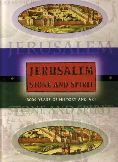 Jerusalem Stone and Spirit. 3000 Jahre Geschichte und Kunst.
