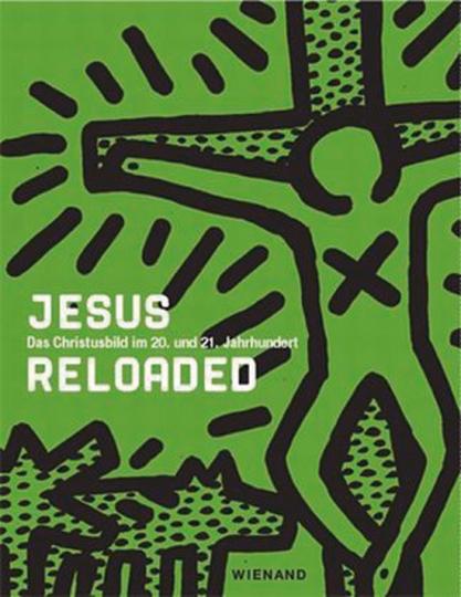 Jesus reloaded. Das Christusbild im 20. Jahrhundert.