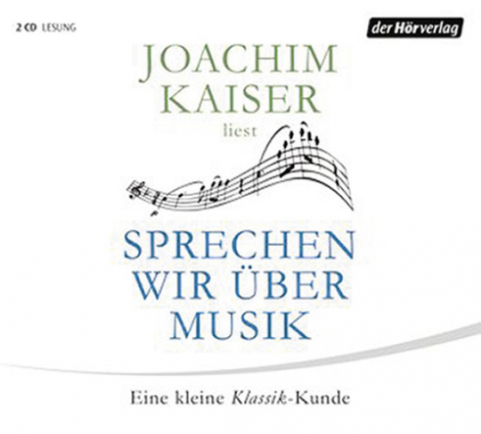 Joachim Kaiser liest Sprechen wir über Musik. Eine kleine Klassikkunde. 2 CD-Set.