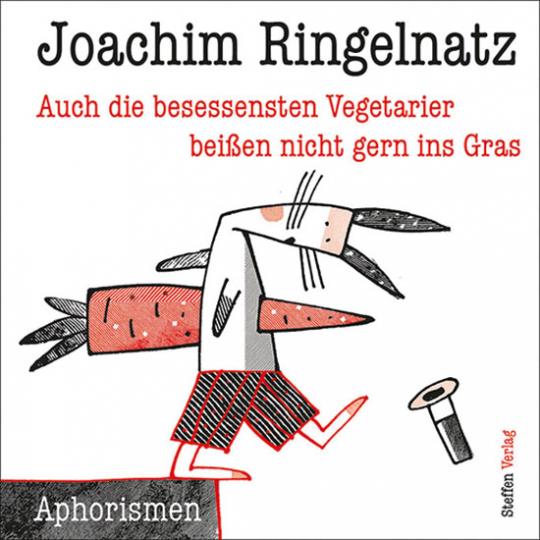 Joachim Ringelnatz. Auch die besessensten Vegetarier beißen nicht gern ins Gras.