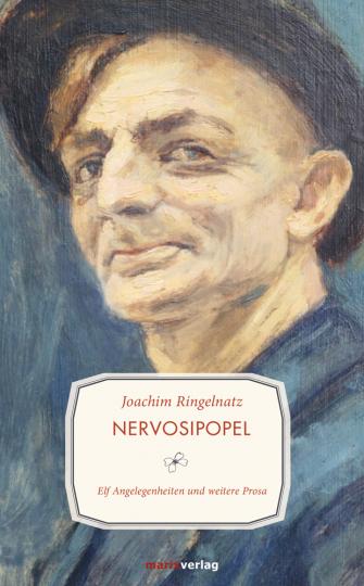 Joachim Ringelnatz. Nervosipopel. Elf Angelegenheiten und weitere Prosa.