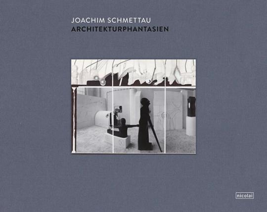 Joachim Schmettau. Architekturphantasien. Zeichnungen und Collagen 1992-2013.