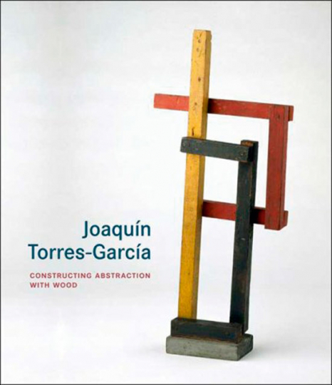 Joaquin Torres-Garcia. Constructing Abstraction with Wood.