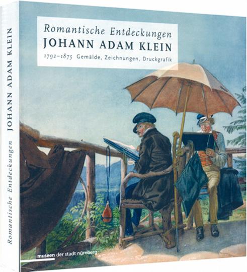 Johann Adam Klein: Romantische Entdeckungen 1792-1875 - Gemälde, Zeichnungen, Druckgraphik