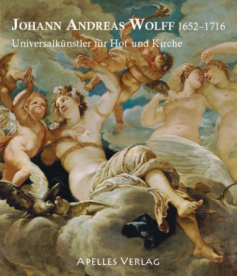 Johann Andreas Wolff 1652-1716. Universalkünstler für Hof und Kirche.