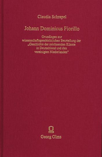 Johann Dominicus Fiorillo. Grundlagen zur wissenschaftsgeschichtlichen Beurteilung der »Geschichte der zeichnenden Künste in Deutschland und den vereinigten Niederlanden«.