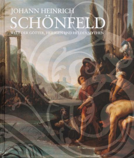 Johann Heinrich Schönfeld. Welt der Götter, Heiligen und Heldenmythen.