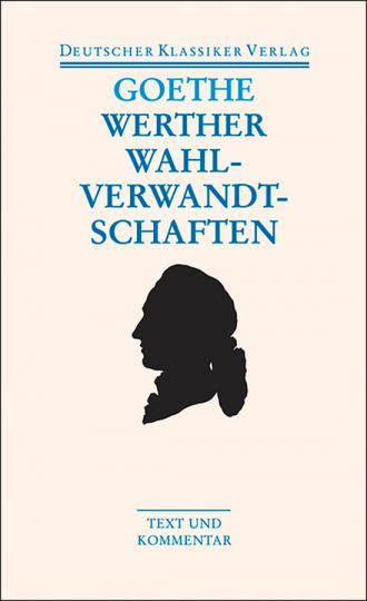 Johann Wolfgang Goethe - Die Leiden des jungen Werthers. Die Wahlverwandtschaften. Kleine Prosa. Epen. Band 11.
