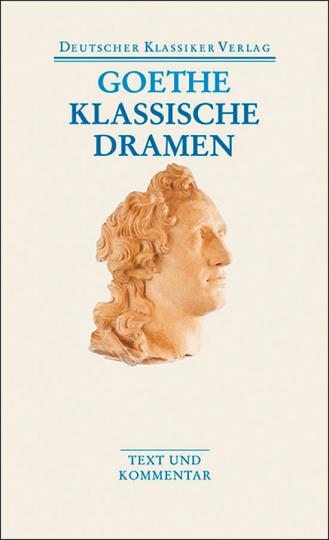 Johann Wolfgang Goethe - Klassische Dramen: Iphigenie auf Tauris - Egmont - Torquato Tasso. Band 30.