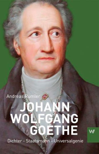 Johann Wolfgang Goethe. Dichter, Staatsmann, Universalgenie.